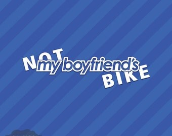Not My Boyfriend's Bike Vinyl Decal Sticker Motorbike Motocycle Crotch Rocket