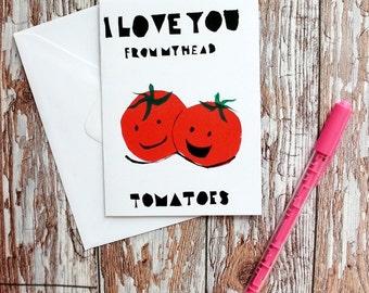Hand Screenprinted Greetings Card - 'I Love You from my head Tomatoes' Valentine's/birthday/love Greetings Card