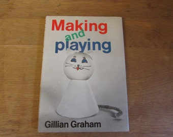 Making and Playing hardback book by Gillian Graham, 1974 edition