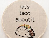 Let's Taco About It Hand Embroidery Taco Burrito Mexican Food Art Food Pun Funny Embroidery Phrase Hand Stitched Food Art Phrase Decor