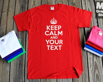 Keep Calm and Your Text Here Custom T-Shirt Personalize Keep Calm T-Shirt Personalize Gift For Him or Her Custom Shirt Personalized Shirt