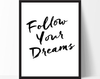 Motivational Print Inspirational Quote Follow Your Dreams Typography Print Birthday Wall Art Home Decor Classroom Wall Decor Black White