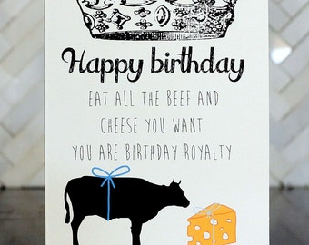 Happy Birthday card - beef and cheese - royalty - funny card - hilarious - humorous