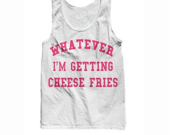 Whatever I'm Getting Cheese Fries Tank - Mean Girls Tank