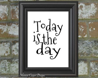 PRINTABLE Art, Instant Digital Download, Black and White Typography Print,  Today is the Day, Motivational Wall Art