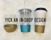 Pick an IN-SHOP Design on a Glitter Dipped Stemless Wine Glass, 16oz. Acrylic Tumbler or Plastic To Go Coffee Cup // Glitter Dipped