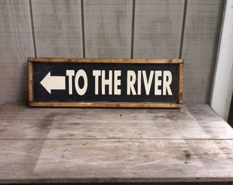 To The River Sign River Sign CUSTOM COLORS AVAILABLE