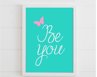 Be You Teal Art Print with Butterfly Girls Bedroom Inspirational Digital Art Print Instant Download Wall Art