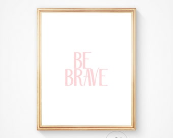 Be brave little one, Gift for her, Baby girl, Quotes, Art print, Wall art, Wall decor, Best friend gift, Inspirational, Nursery decor