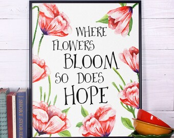 Where flowers bloom so does hope, Inspirational print, wall art print, printable quote, inspirational quote, watercolor print calligraphy