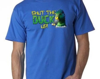 Shut The Duck Up Funny T-Shirt All Sizes & Colors New (2032)