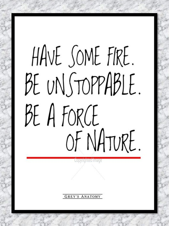 Grey's Anatomy Print: Have Some Fire Be