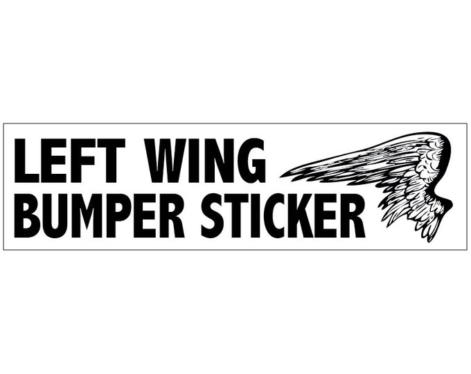 Left Wing Bumper Sticker Decal Vinyl or Magnet Bumper Sticker