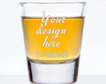 Custom Shot Glass - Etched Glass - Single Sided - Personalized Shot Glasses- Funny Shot Glasses - Custom Glass Etching - Sandblasted Glass