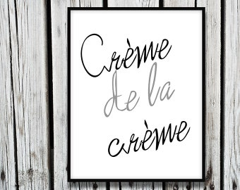 Instant Download, Inspirational quote, Creme De La Creme Print Quote Poster, Printable Art, Quote Art Print, Wall Art, Calligraphy Print