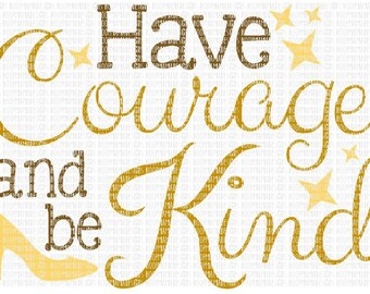 Have Courage and Be Kind SVG DXF EPS and png Files for Cutting Machines Cameo or Cricut