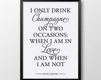 Coco Chanel quotes, I only drink champagne on two occasions, Inspirational print, Fashion, Typography art 209