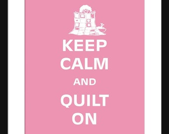 Keep Calm and Quilt On - Quilt On - Art Print - Keep Calm Art Prints - Posters