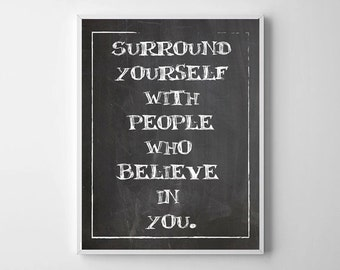 Surround Yourself with People Who Believe In You - PRINTED - BUY 2 Get 1 FREE
