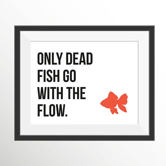 Items similar to only dead fish go with the flow for Only dead fish go with the flow