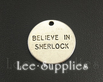 """10pcs Antique Silver Alloy Round Message """"BELIEVE IN SHERLOCK"""" Charms Pendant A1207"""