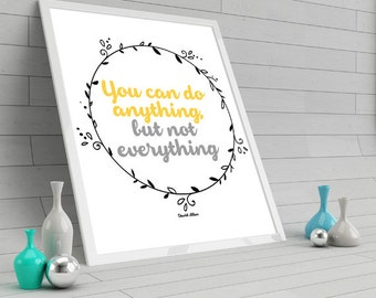 You can do anything, but not everything. INSTANT DOWNLOAD 8x10 DIY Printable.
