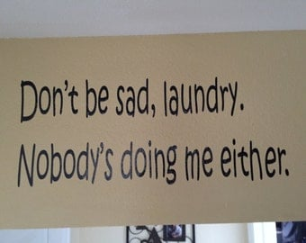 Dont Be sad Laundry, Nobody's doing me either