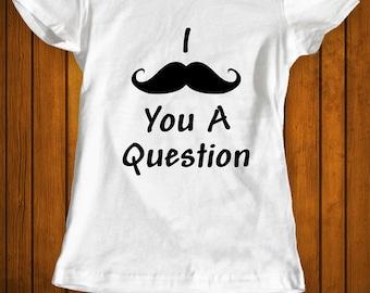 I mustache you a question funny t-shirt tee shirt tshirt Christmas family women's women ladies girlfriend youth school college humor gift