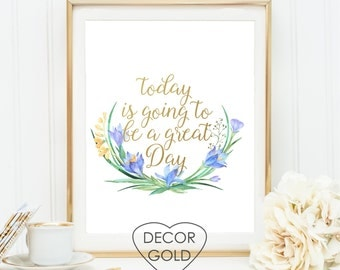 today is going to be a great day quote gold foil print sign home gift - gold office decor - gold home decor shower gift typography art print