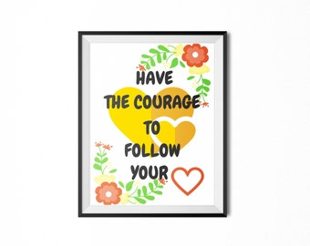 Printable quotes , Have the courage to follow your heart, A4, Inspirational, Quote, Wall Art Decor, Printable Wall Art, Inspirational Print,