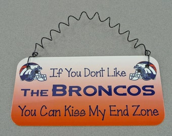 SIGN If You Dont Like The BRONCOS You Can Kiss My End Zone - Metal Aluminum with Curly Wire - Denver Colorado Football Team NFL Sports