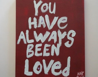 You Have Always Been Loved Original WORD ART Folk Painting - NayArts _ Canvas Quote