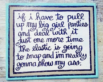Large Hand Painted Quote Sign- Pull up my BIG Girl PANTIES Funny Friend gift