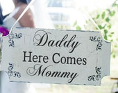 Daddy Here Comes Mommy- Wedding Signs -12x6- Flower Girl or Ring Bearer Sign! Wedding Decorations