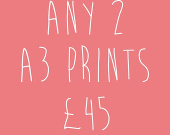 Any 2 A3 Prints for Forty-five Pounds