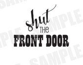 SVG Commercial/Personal Use Shut the Front Door Southern Sayings Silhouette Cameo