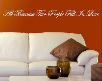 All because two people fell in love....Bedroom Wall Words Quotes Sayings Removable Love Wall Decal Lettering Item #1