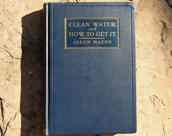 First Edition Clean Water and How to Get It Allen Hazen 1909 Kalamazoo