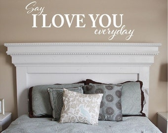 Say I Love you everyday-  Vinyl Lettering  decals  family wall words decal graphics Home decor  bedroom nursery  room itswritteninvinyl