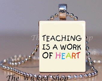Scrabble Tile Pendant - Teaching is a Work of Heart -  Free Silver Plated Ball Chain (TR19)