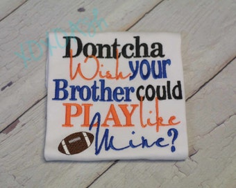 Sister Football--Dontcha wish your brother could play like mine- Embroidered Football Shirt or Bodysuit- Football Sister Shirt