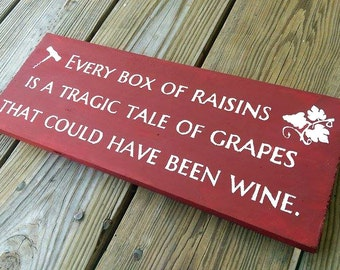 Every box of raisins is a tragic tale of grapes that could have been wine. - Wooden Sign - Reclaimed Wood
