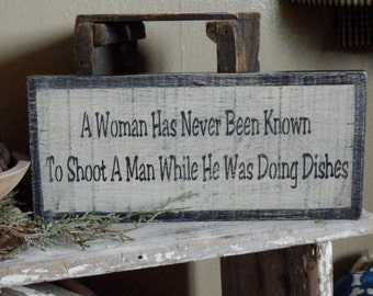 PriMiTiVe - No WoMan...ShoOT a Man wHiLe doInG DisHes - HandpaINtEd WooDen SiGn - AwesOme - SimPLe EarLy LoOk