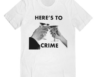 Fabulous HERE'S TO CRIME T-Shirt