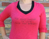 Women's Upcycled Tee - The Best Things in Life Make you Sweaty, reused, repurposed, reprinted, Mystery T-shirt, Choose Your Size