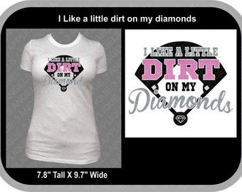 I LIke A Little Dirt On My Diamonds Baseball or Softball glitter vinyl shirt