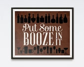 Put Some Booze In It - Kitchen Print - Kitchen Art - Bar Art - Bar Print - Alcohol Art - Hand Lettered Print
