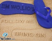 Follow Me Bring Gin Flip Flops Sand Imprint*Check size chart before ordering*