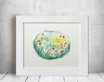 Grow - Art Print - Wall Art Decor - Home decoration - Flower Art - Watercolor Print - Quotes