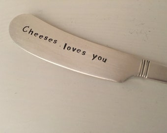 Cheeses Loves You     recycled silverware hand stamped cheese spreader, butter knife